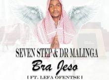 Seven Step & Dr Malinga – Bra Jeso ft. Lefa Ofentse mp3 download free