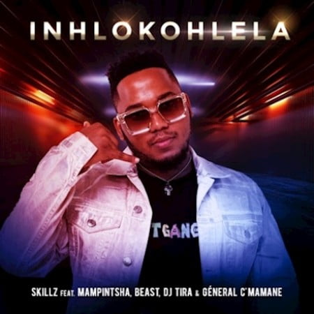 Skillz - Inhlokohlela ft. DJ Tira, Mampintsha, Beast & General C'mamane song mp3 download free