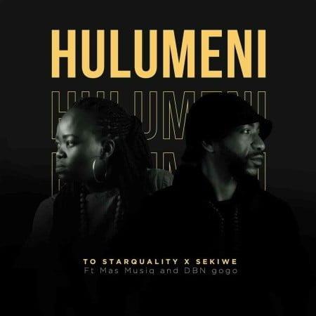 TO Starquality & Sekiwe - Hulumeni ft. Mas Musiq & DBN Gogo mp3 download free