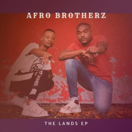 Afro Brotherz – The Lands EP zip mp3 download free 2021