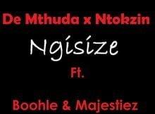 De Mthuda & Ntokzin - Ngisize ft. Boohle & Majestiez mp3 download free