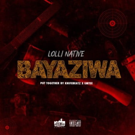 Lolli Native – Bayaziwa mp3 download free lyrics