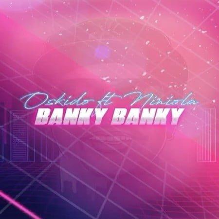 Oskido – Banky Banky ft. Niniola mp3 download free