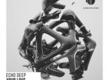 Echo Deep – Your Love (Original Mix) mp3 download free