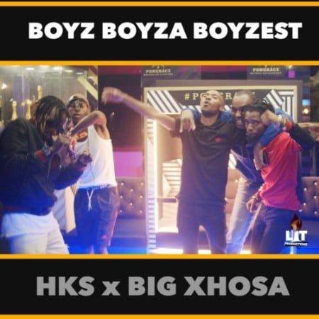HKS – Boyz Boyza Boyzest ft. Big Xhosa mp3 download free lyrics