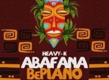 Heavy K – Abafana BePiano ft. Just Bheki mp3 download free
