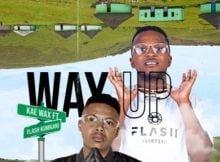 Kae Wax – Way Up ft. Flash Ikumkani mp3 download free