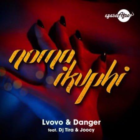 L'vovo & Danger – Noma iKuphi ft. DJ Tira & Joocy mp3 download free