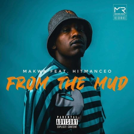 Makwa – From The Mud Ft. Hitmanceo mp3 download free