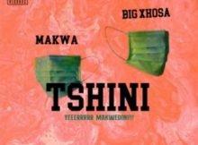 Makwa & Big Xhosa – Tshini mp3 download free Lyrics