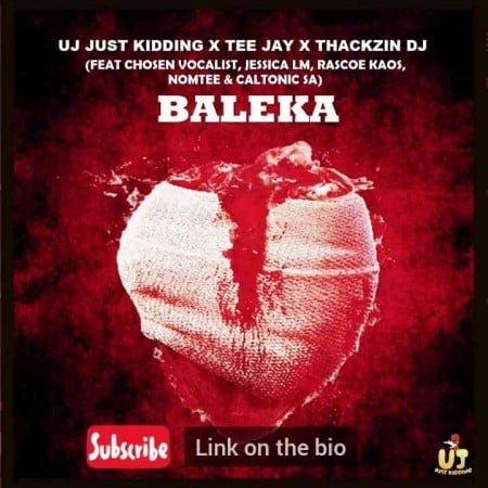 ThackzinDJ, UJ Just Kidding, Tee Jay – Baleka ft. Caltonic SA, Nomtee, Chosen Vocalist & Jessica LM mp3 download free