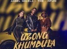 Angel Ndlela - Uzongkhumbula ft. TNS & Mpumi mp3 download free lyrics