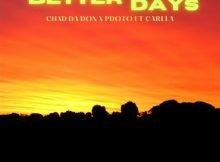 Chad Da Don & PdotO – Better Days ft. Carlla mp3 download free lyrics