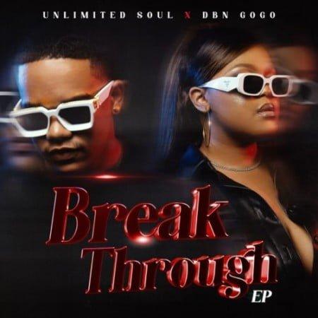 DBN Gogo & Unlimited Soul – Break Through EP mp3 zip download free 2021 album full