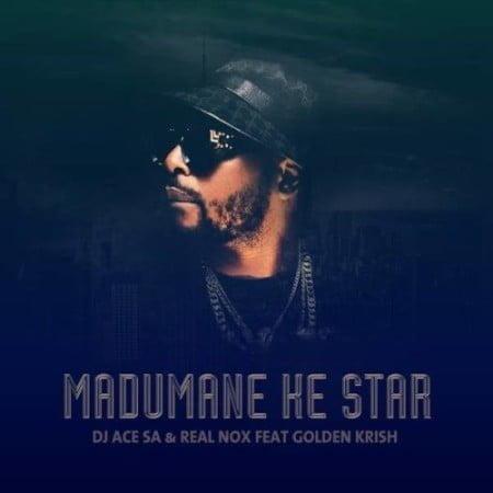 DJ Ace & Real Nox – Madumane Ke Star ft. Gold Krish mp3 download free lyrics
