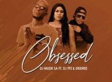 DJ Muzik SA - Obsessed Ft. DJ TPZ & Deidree mp3 download