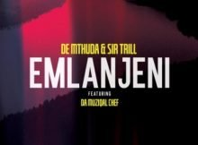 De Mthuda & Sir Trill – Emlanjeni ft. Da Musical Chef mp3 download free lyrics