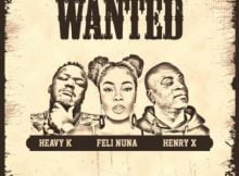 Heavy K – Wanted ft Feli Nuna & Henry X mp3 download free lyrics