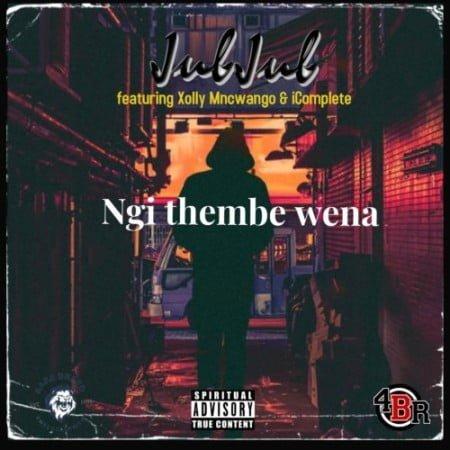 Jub Jub – Ngi Thembe Wena ft. Xolly Mncwango & iComplete mp3 download free lyrics