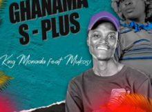 King Monada - Ghanama S-Plus Ft. Mukosi mp3 download free lyrics
