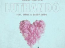 Lolli Native – Luthando ft. Emtee & Zaddy Swag mp3 download free lyrics mp4 official music video