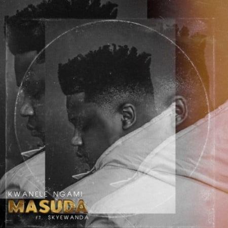 Masuda – Kwanele Ngami ft. Skye Wanda mp3 download free lyrics