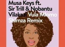 Musa Keys - Vula Mlomo (Shimza Remix) Ft. Sir Trill & Nobantu Vilakazi mp3 download free lyrics