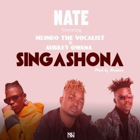 Nate – Singashona Ft. Mlindo The Vocalist & Aubrey Qwana mp3 download free lyrics