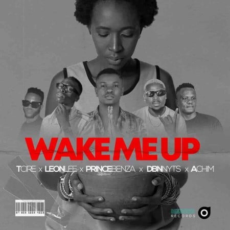 Prince Benza – Wake Me Up ft. Tcire, Achim, Leon Lee & Dbn Nyts mp3 download free lyrics