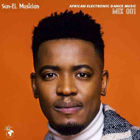 Sun-EL Musician – African Electronic Dance Music Mix Episode 1 mp3 download free tracklist
