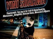 ThackzinDJ, Sir Trill & Tee Jay - Yini Sdakwa ft. Nkosazana_Daughter, Dlala Thukzin, Rascoe Kaos, Mpura & Moscow mp3 download free lyrics