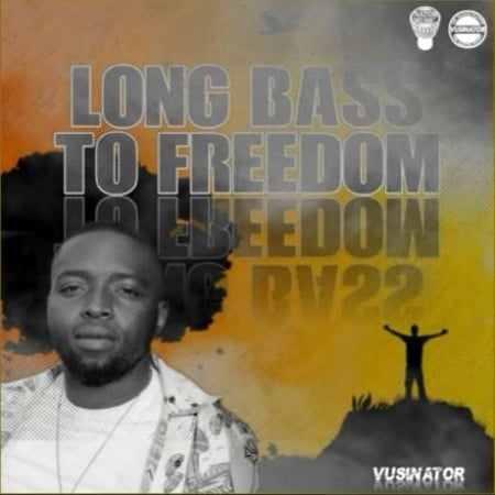 Vusinator – Long Bass to Freedom mp3 download free lyrics