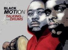 Black Motion – Talking To The Drums Album zip mp3 download free 2021 datafilehost zippyshare