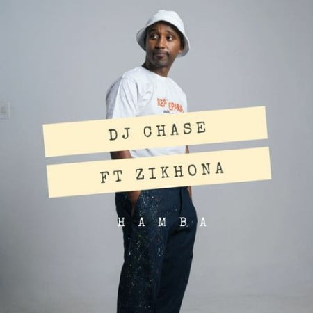 DJ Chase - Hamba ft. Zikhona mp3 download free lyrics