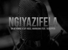 Dr Mthimba, Djy Ross & Marikana - Ngiyazifela ft. TaSkipper mp3 download lyrics