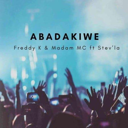 Freddy K - Abadakiwe ft. Madam MC & Stev'La mp3 download free lyrics