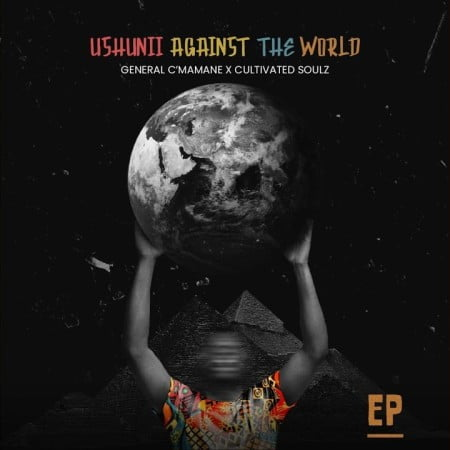 General C'mamane & Cultivated Soulz - Ushunii Against The World EP zip mp3 download 2021 datafilehost