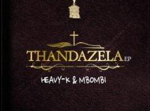 Heavy K & Mbombi – Thandazela ft. Lu Ngobo mp3 download free lyrics