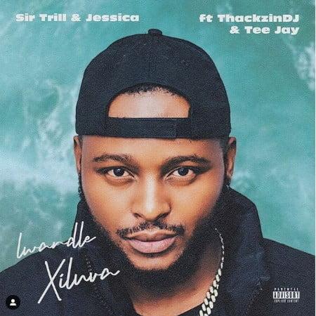 Sir Trill - Lwandle Xiluva ft. Jessica LM, ThackzinDJ & Tee Jay mp3 download free lyrics 2021