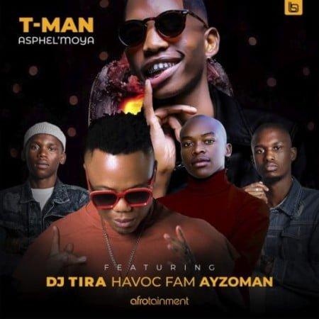 T-Man – Asphel'moya ft. DJ Tira, Havoc Fam & Ayzoman mp3 download free lyrics