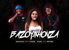 Buhleza – Bazoyikhonza ft. Mpumi, Stan & Titow mp3 download free lyrics