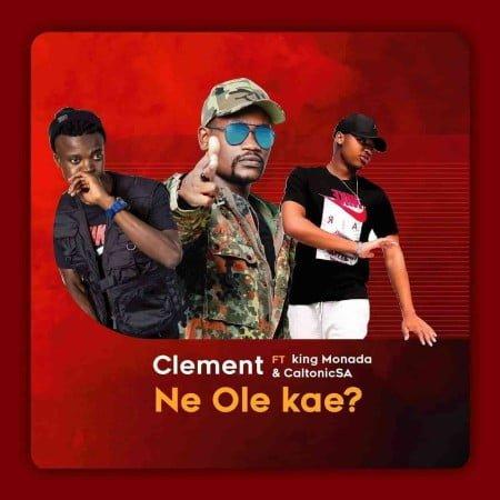 Clement – Ne Ole Kae ft. King Monada & Caltonic SA mp3 download free lyrics