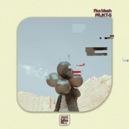 Fka Mash - PRJKT-5 EP zip mp3 download 2021 album datafilehost zippyshare