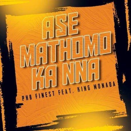 PHB Finest - Ase Mathomo ft. King Monada mp3 download free lyrics mp4 official music video