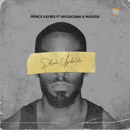 Prince Kaybee - Sbindi Uyabulala ft. Nkosazana & Masuda mp3 download free lyrics