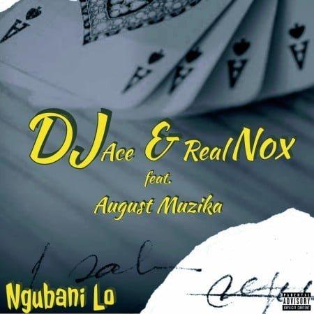DJ Ace & Real Nox - Ngubani Lo ft. August Muzika mp3 download free lyrics