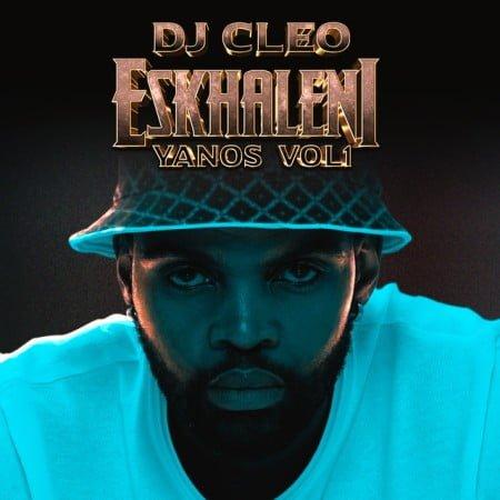 DJ Cleo - Eskhaleni Yanos Vol 1 Album zip mp3 download free 2021 zippyshare datafilehost
