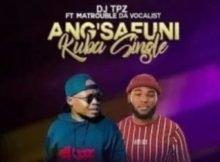 DJ Tpz – Angsafuni Kuba Single ft. Matrouble Da Vocalist mp3 download free lyrics