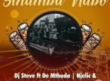 Dj Steve - Sihamba Nabo ft. De Mthuda, Njelic & MalumNator mp3 download free lyrics
