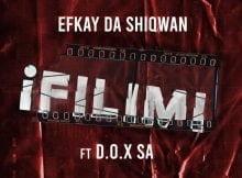 Efkay Da Shiqwan - iFilimi ft. D.O.X SA mp3 download free lyrics